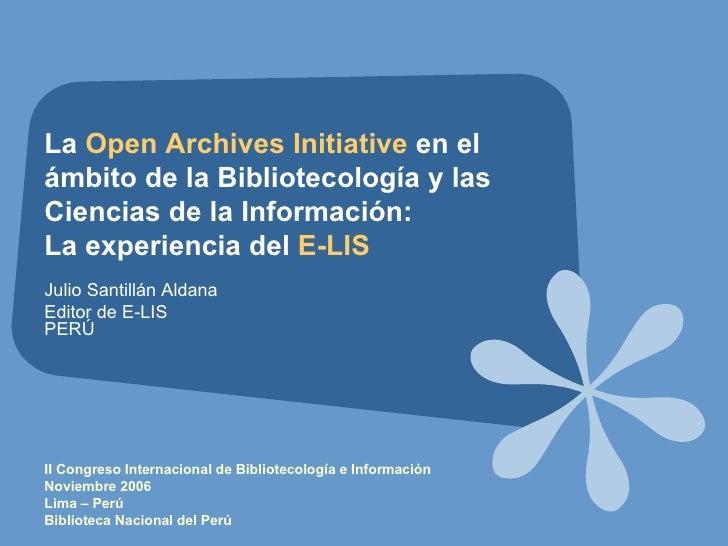 La  Open Archives Initiative  en el ámbito de la Bibliotecología y las Ciencias de la Información:  La experiencia del  E-...