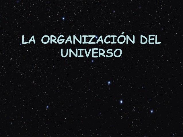 LA ORGANIZACIÓN DEL UNIVERSO