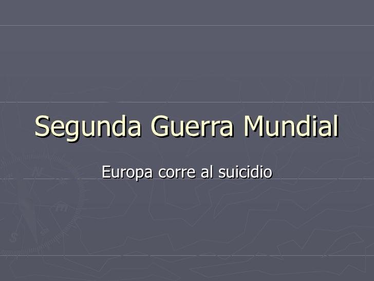 Segunda Guerra Mundial Europa corre al suicidio