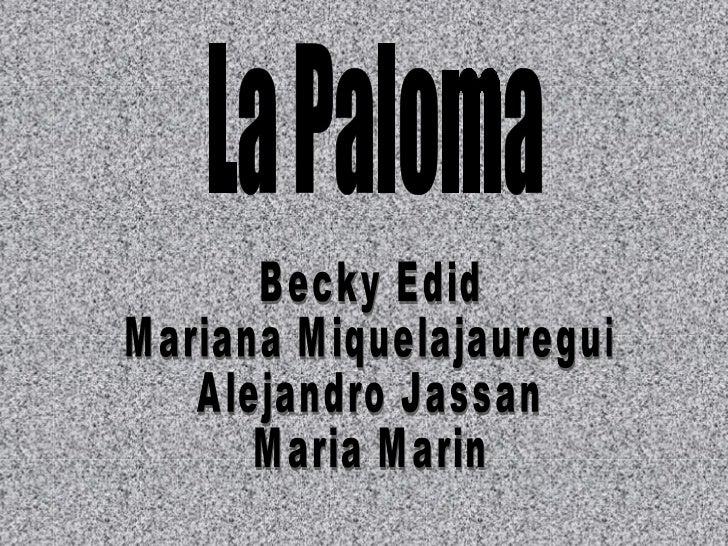La Paloma Becky Edid Mariana Miquelajauregui Alejandro Jassan Maria Marin