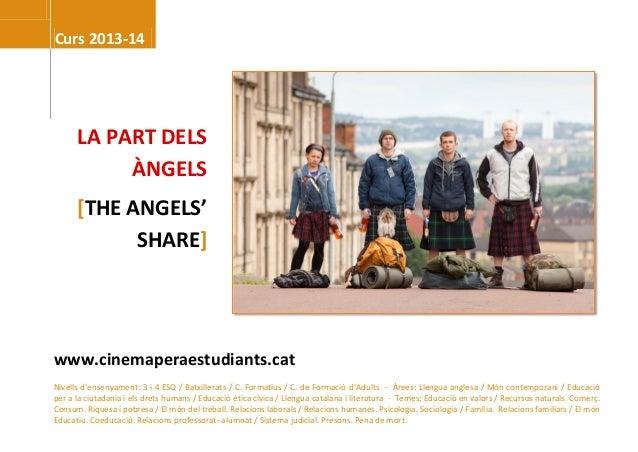 Curs 2013-14  LA PART DELS ÀNGELS [THE ANGELS' SHARE]  www.cinemaperaestudiants.cat Nivells d'ensenyament: 3 i 4 ESO / Bat...