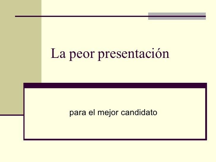La peor presentación para el mejor candidato
