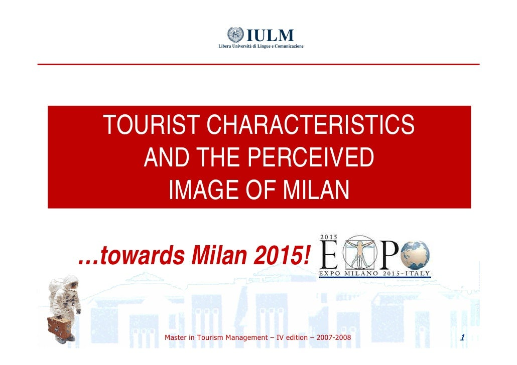 TOURIST CHARACTERISTICS  AND THE PERCEIVED  IMAGE OF MILAN … towards Milan 2015!
