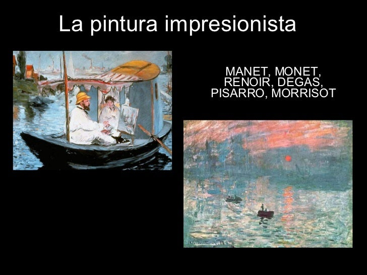 La pintura impresionista MANET, MONET, RENOIR, DEGAS, PISARRO, MORRISOT