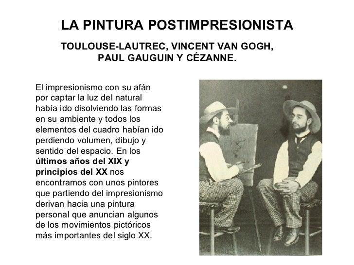 LA PINTURA POSTIMPRESIONISTA TOULOUSE-LAUTREC, VINCENT VAN GOGH, PAUL GAUGUIN Y CÉZANNE. El impresionismo con su afán por ...