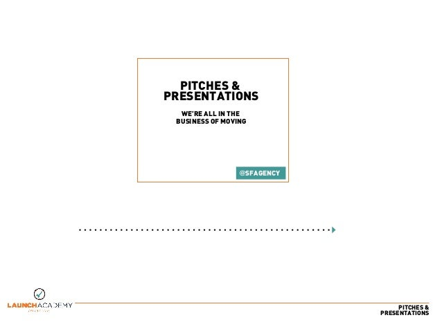PITCHES & PRESENTATIONS PITCHES & PRESENTATIONS WE'RE ALL IN THE BUSINESS OF MOVING @SFAGENCY