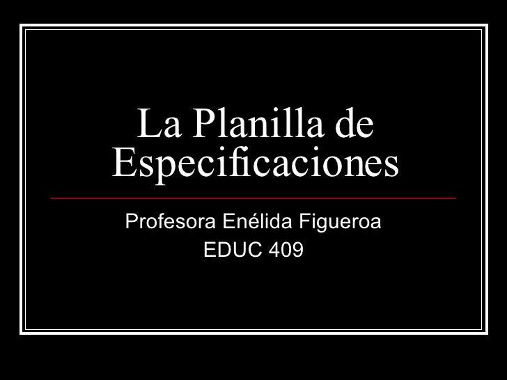 La Planilla de Especificaciones Profesora Enélida Figueroa EDUC 409