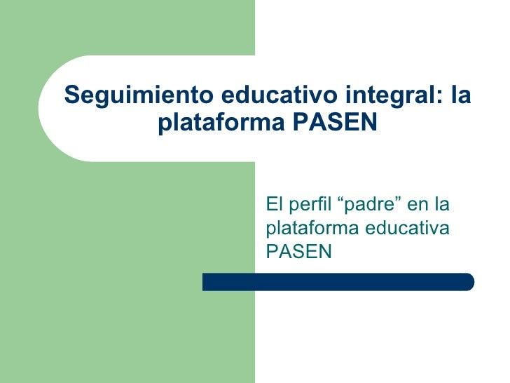 """Seguimiento educativo integral: la plataforma PASEN El perfil """"padre"""" en la plataforma educativa PASEN"""