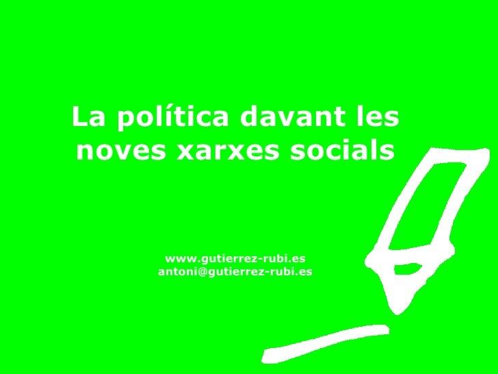 La política davant les noves xarxes socials www.gutierrez-rubi.es [email_address]