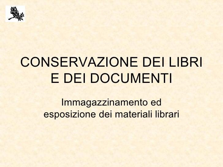 CONSERVAZIONE DEI LIBRI E DEI DOCUMENTI Immagazzinamento ed esposizione dei materiali librari