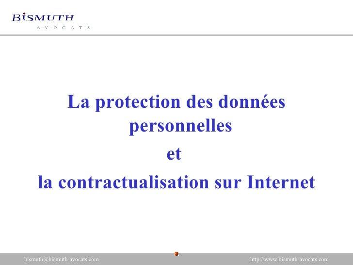<ul><li>La protection des données personnelles  </li></ul><ul><li>et  </li></ul><ul><li>la contractualisation sur Internet...