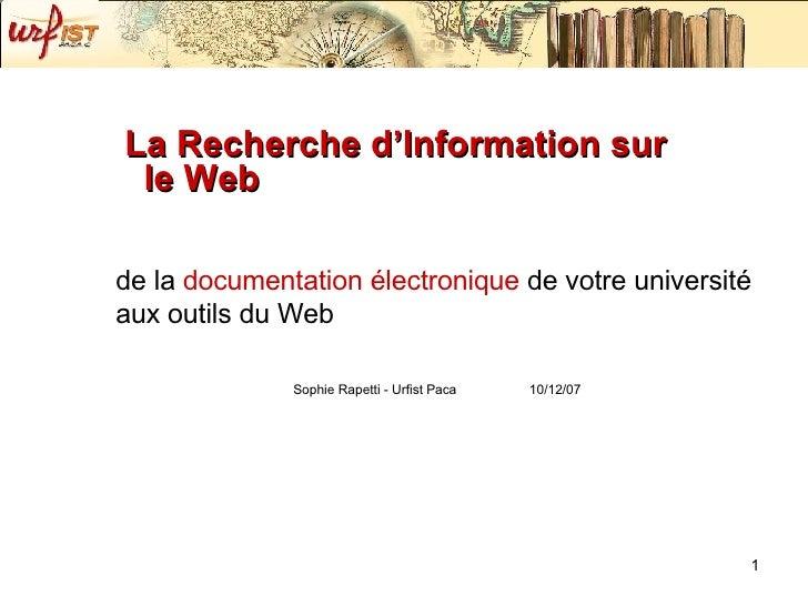 La Recherche d'Information sur le Web <ul><li>de la  documentation électronique  de votre université aux outils du Web </l...