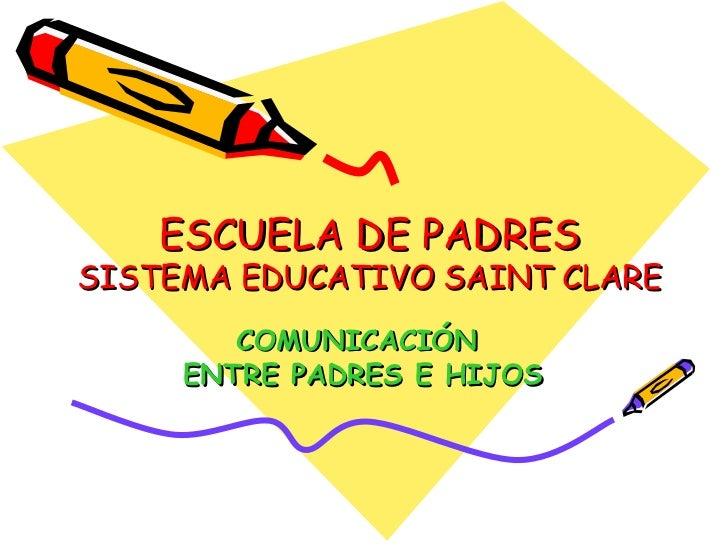ESCUELA DE PADRES SISTEMA EDUCATIVO SAINT CLARE COMUNICACIÓN  ENTRE PADRES E HIJOS