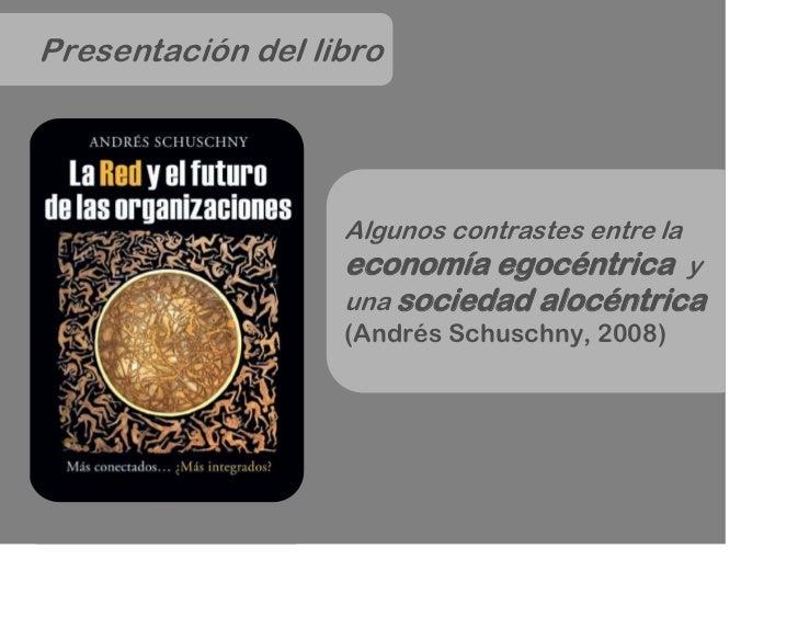 Presentación del libro                        Algunos contrastes entre la                    economía egocéntrica y       ...