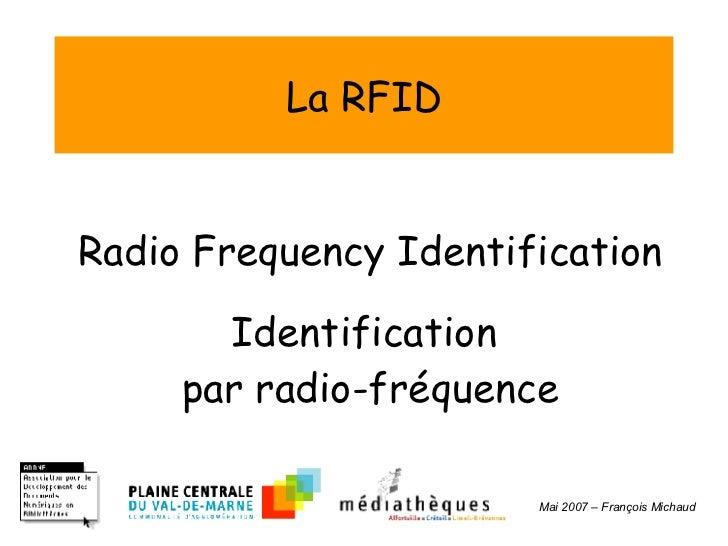 La RFID Radio Frequency Identification Identification  par radio-fréquence Mai 2007 – François Michaud