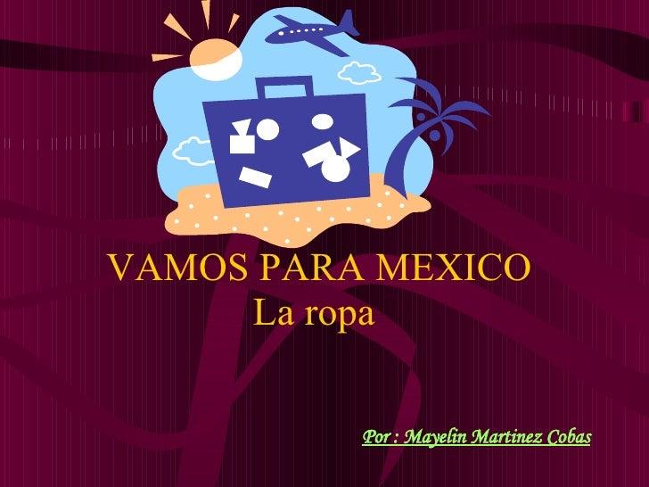 VAMOS PARA MEXICO La ropa  Por : Mayelin Martinez Cobas