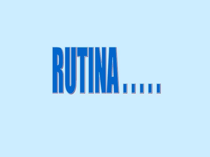 RUTINA . . . . .
