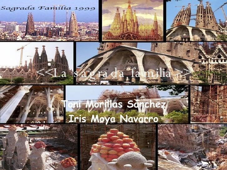 <<La sagrada   familia>> Toni Morillas Sánchez Iris Moya Navarro