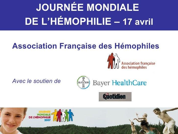 JOURN É E MONDIALE  DE L'H É MOPHILIE –  17 avril Association Française des Hémophiles Avec le soutien de