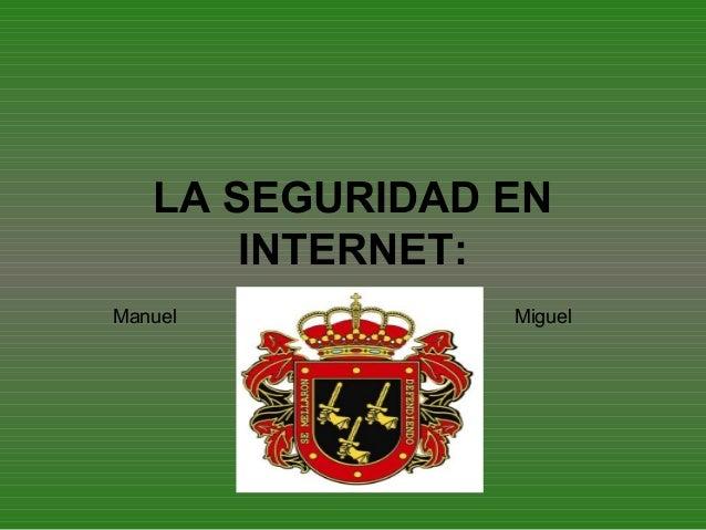 LA SEGURIDAD EN INTERNET: Manuel Miguel