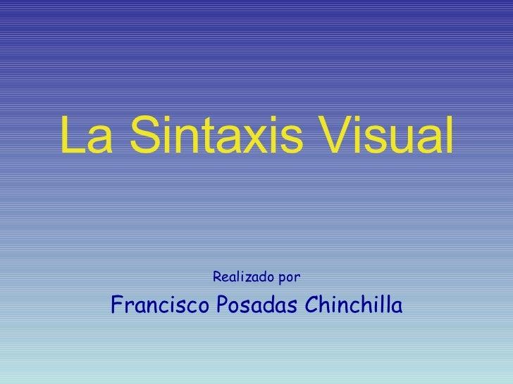 La Sintaxis Visual Realizado por Francisco Posadas Chinchilla