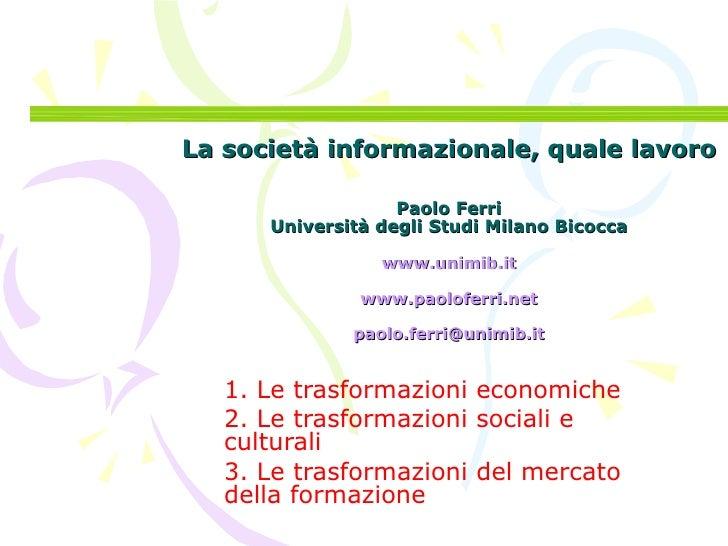 La società informazionale, quale lavoro Paolo Ferri Università degli Studi Milano Bicocca www.unimib.it www.paoloferri.net...