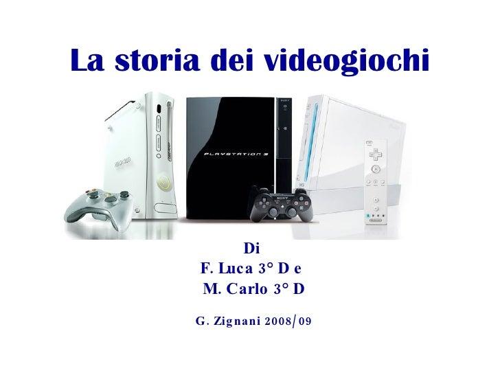 La storia dei videogiochi Di  F. Luca 3° D e  M. Carlo 3° D G. Zignani 2008/09