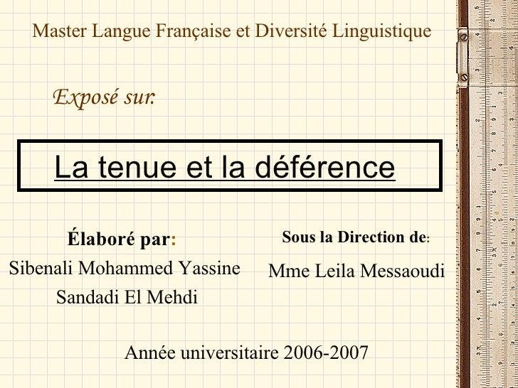 La tenue et la déférence   Élaboré par :   Sibenali Mohammed Yassine Sandadi El Mehdi Master Langue Française et Diversité...