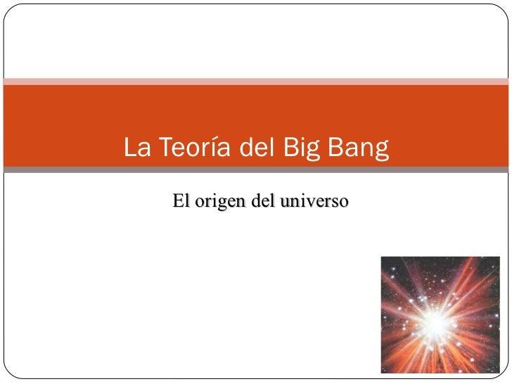 La Teoría del Big Bang El origen del universo