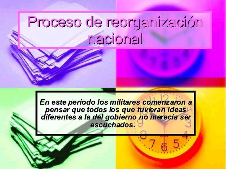 Proceso de reorganización nacional En este periodo los militares comenzaron a pensar que todos los que tuvieran ideas dife...