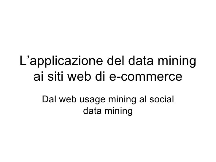 L'applicazione del data mining ai siti web di e-commerce Dal web usage mining al social data mining