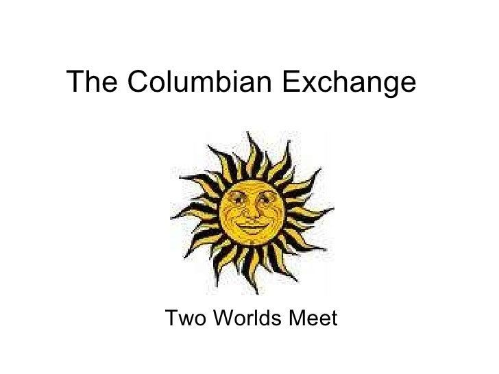 The Columbian Exchange Two Worlds Meet