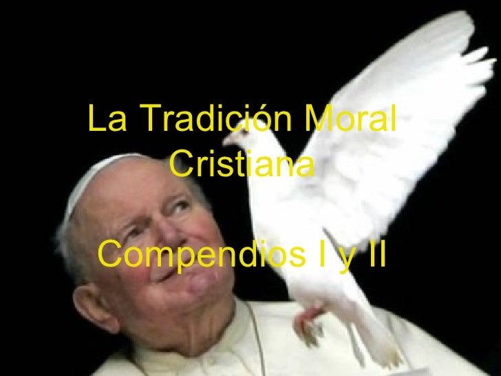 La Tradición Moral      Cristiana  Compendios I y II