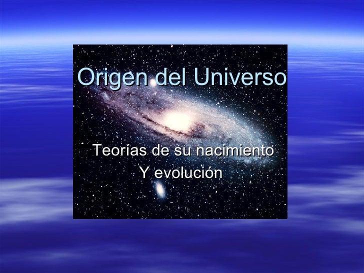 Origen del Universo Teorías de su nacimiento Y evolución