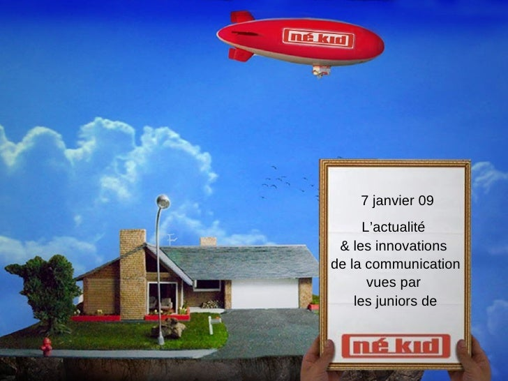 7 janvier 09 L'actualité  & les innovations  de la communication vues par  les juniors de