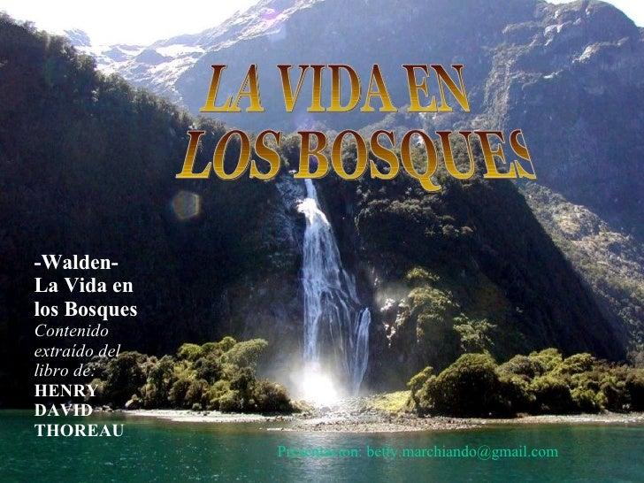-Walden- La Vida en los Bosques Contenido extraído del libro de:  HENRY DAVID THOREAU LA VIDA EN LOS BOSQUES Presentación...