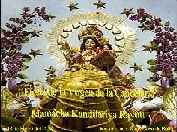 Mamacha Kandilariya Raymi  Fiesta de la Virgen de la Candelaria Diagramación :  Nany Cayo de Botto 13 de Enero del 2008