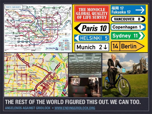 THE REST OF THE WORLD FIGURED THIS OUT. WE CAN TOO.ANGELENOS AGAINST GRIDLOCK • WWW.ENDINGGRIDLOCK.ORGTOKYO SUBWAYS