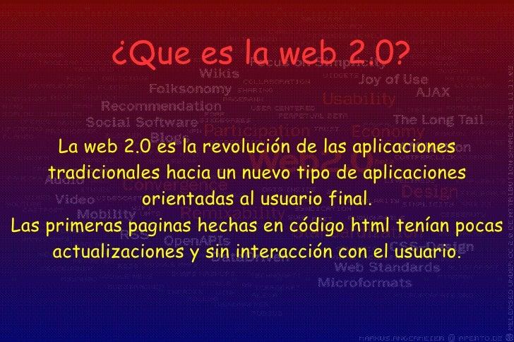 La web 2.0 es la revolución de las aplicaciones tradicionales hacia un nuevo tipo de aplicaciones orientadas al usuario fi...