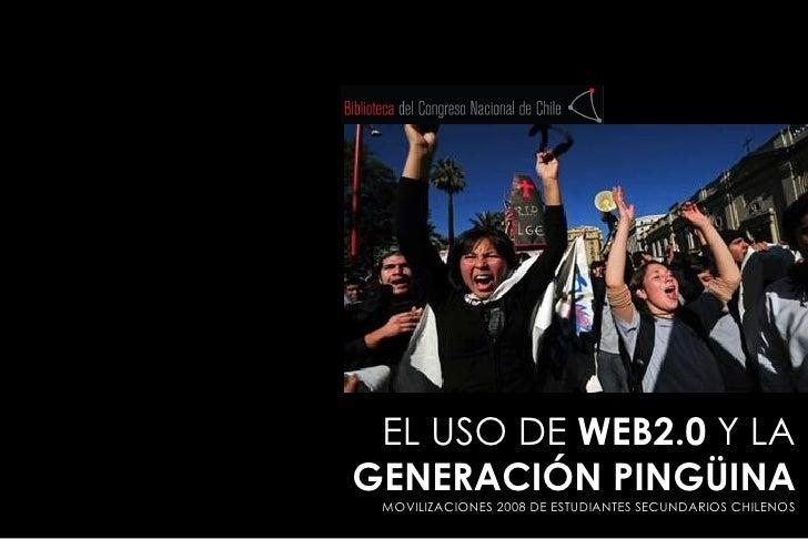 EL USO DE  WEB2.0  Y LA  GENERACIÓN PINGÜINA MOVILIZACIONES 2008 DE ESTUDIANTES SECUNDARIOS CHILENOS
