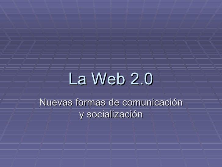 La Web 2.0 Nuevas formas de comunicación y socialización