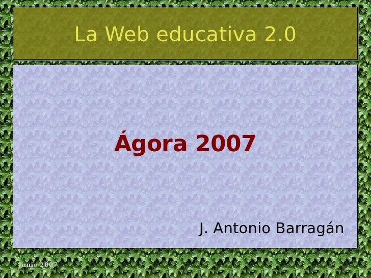 La Web educativa 2.0 J. Antonio Barragán Ágora 2007