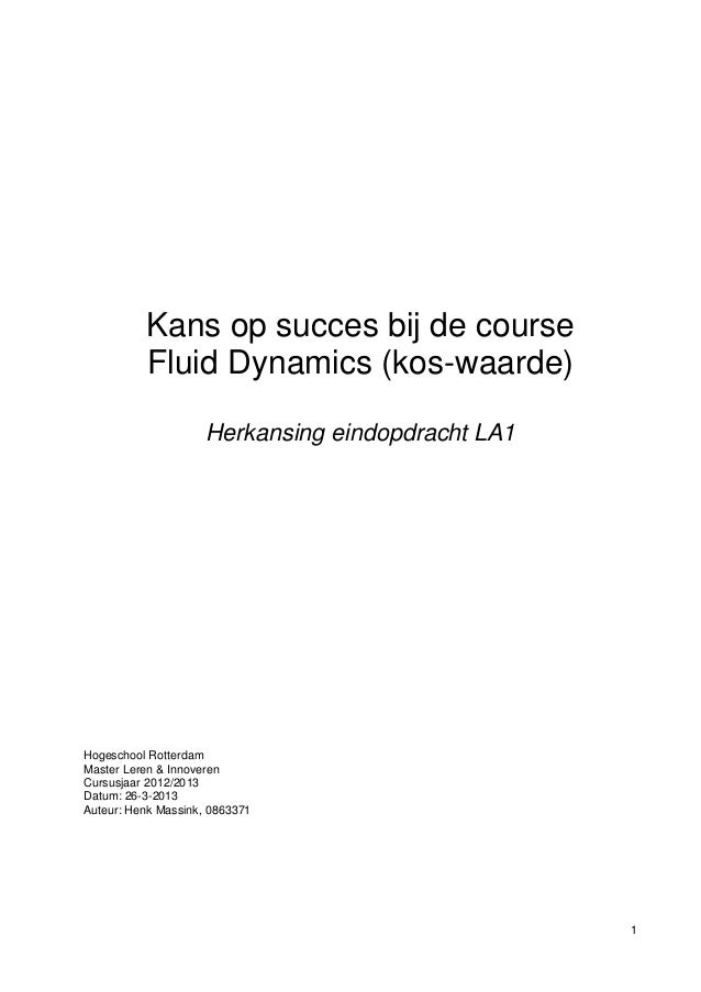 1 Kans op succes bij de course Fluid Dynamics (kos-waarde) Herkansing eindopdracht LA1 Hogeschool Rotterdam Master Leren &...