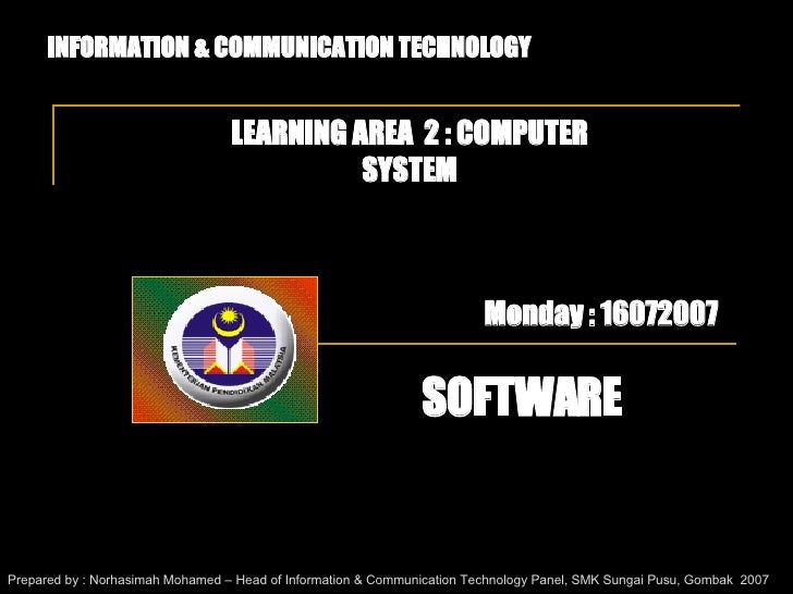 INFORMATION & COMMUNICATION TECHNOLOGY LEARNING AREA  2 : COMPUTER SYSTEM SOFTWARE Prepared by : Norhasimah Mohamed – Head...