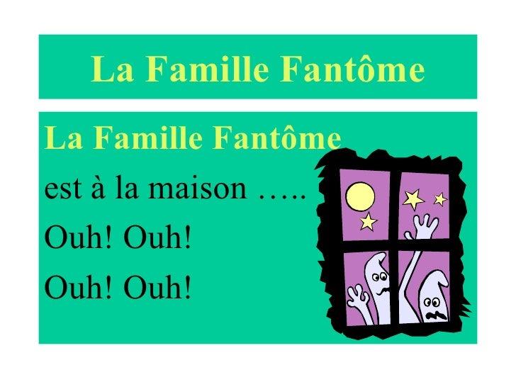 La Famille Fant ô me <ul><li>La Famille Fant ô me   </li></ul><ul><li>est  à  la maison …..  </li></ul><ul><li>Ouh! Ouh!  ...