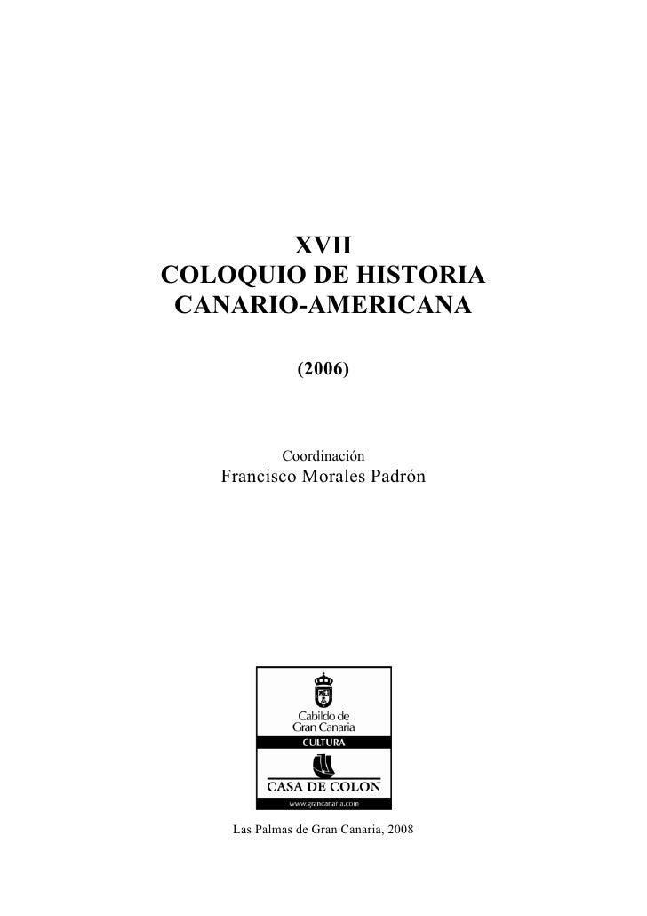 XVII COLOQUIO DE HISTORIA  CANARIO-AMERICANA                 (2006)                Coordinación    Francisco Morales Padró...