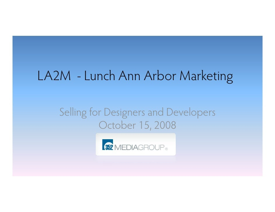 LA2M - Lunch Ann Arbor Marketing     Selling for Designers and Developers              October 15, 2008