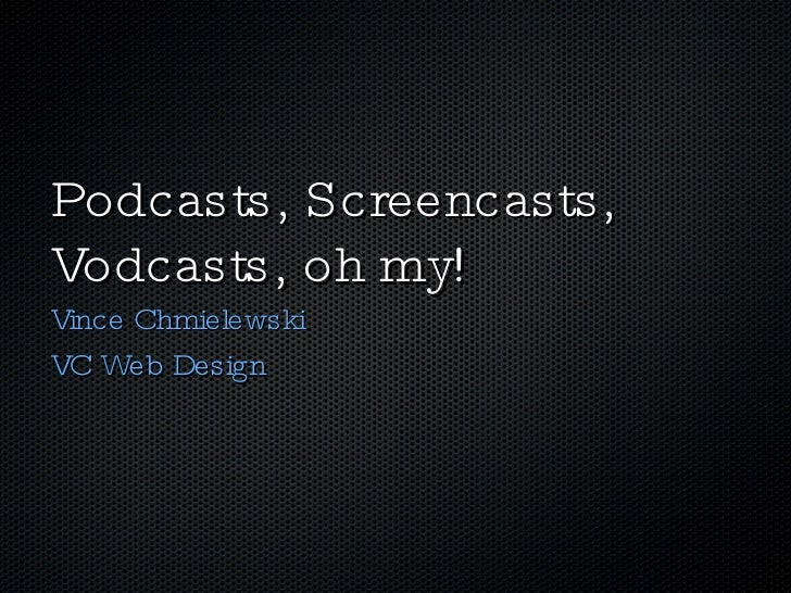Podcasts, Screencast, Vodcasts
