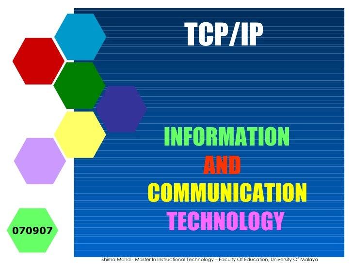 TCP/IP INFORMATION Shima Mohd - Master In Instructional Technology – Faculty Of Education, University Of Malaya COMMUNICAT...