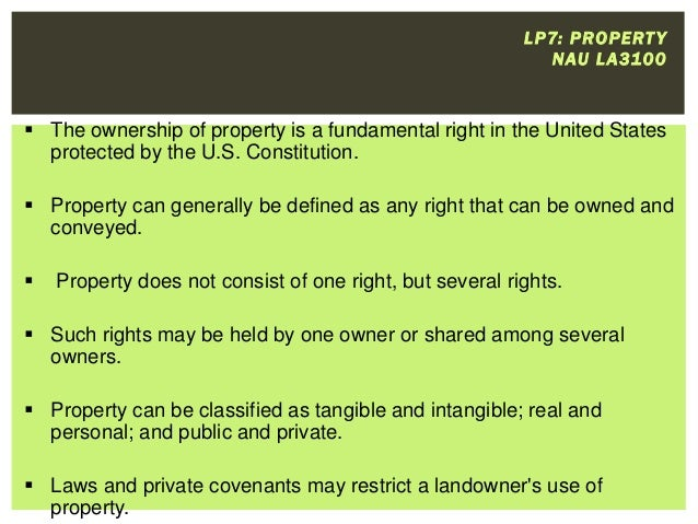 L P 7: P R O P E RT Y N AU L A 310 0   The ownership of property is a fundamental right in the United States protected by...